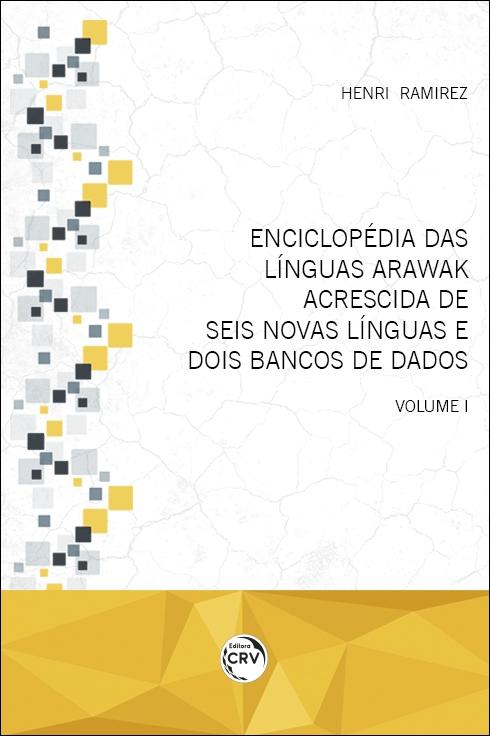 Capa do livro: ENCICLOPÉDIA DAS LÍNGUAS ARAWAK<br> ACRESCIDA DE SEIS NOVAS LÍNGUAS E DOIS BANCOS DE DADOS <br> Volume I