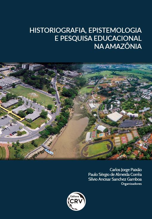 Capa do livro: HISTORIOGRAFIA, EPISTEMOLOGIA E PESQUISA EDUCACIONAL NA AMAZÔNIA
