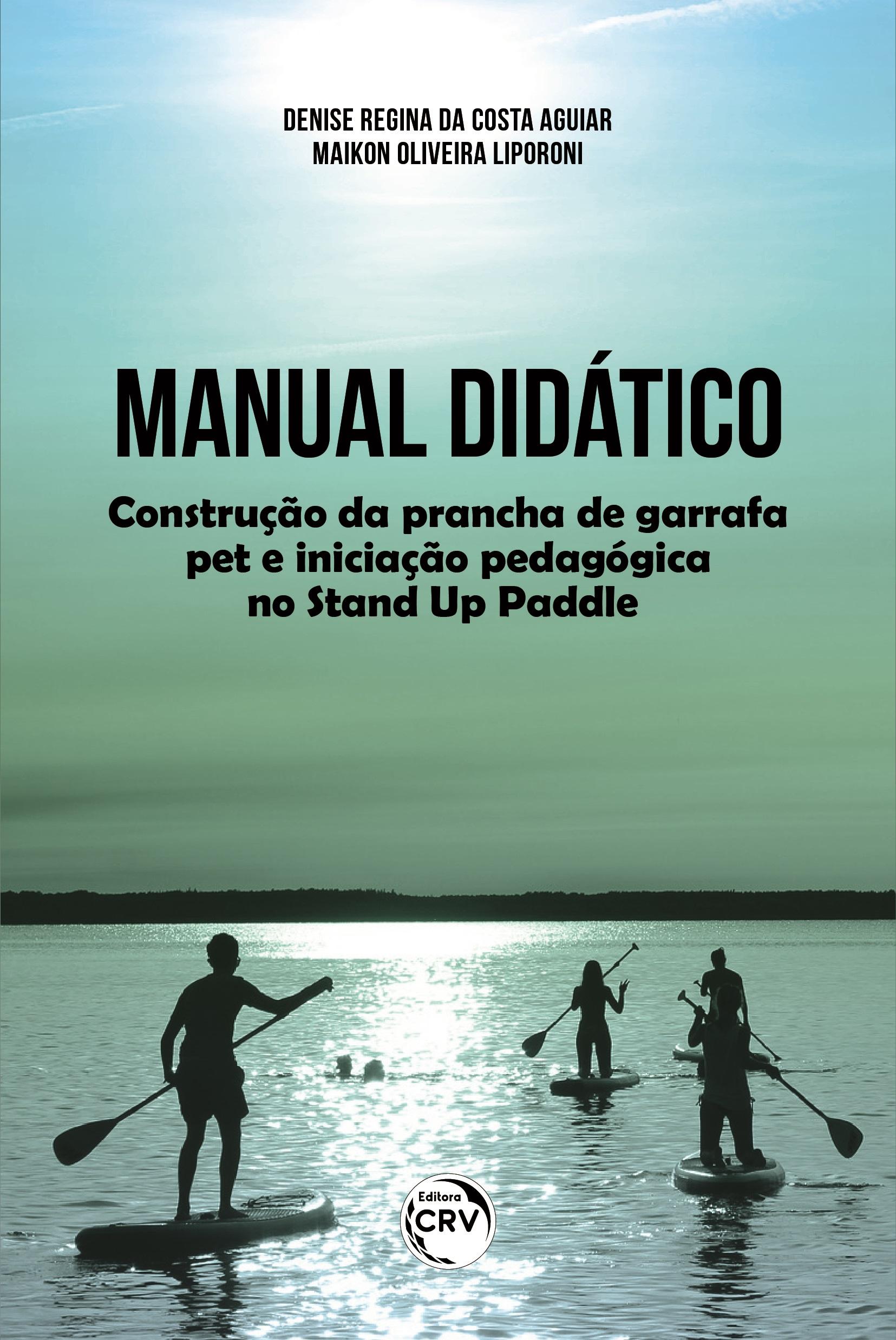 Capa do livro: MANUAL DIDÁTICO:<br> Construção da prancha de garrafa pet e iniciação pedagógica no Stand Up Paddle
