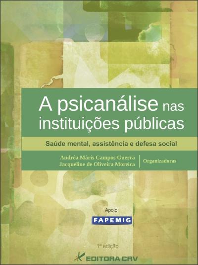 Capa do livro: A PSICANÁLISE NAS INSTITUIÇÕES PÚBLICAS:<BR>saúde mental, assistência e defesa social