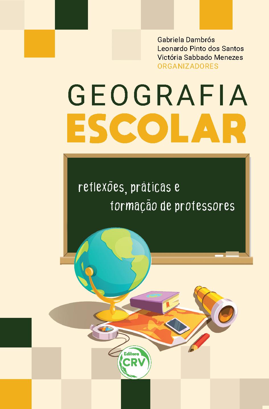 Capa do livro: GEOGRAFIA ESCOLAR: <br>reflexões, práticas e formação de professores