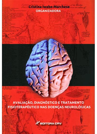 Capa do livro: AVALIAÇÃO, DIAGNÓSTICO E TRATAMENTO FISIOTERAPÊUTICO NAS DOENÇAS NEUROLÓGICAS