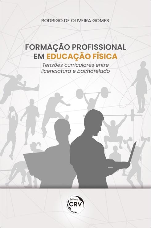 Capa do livro: FORMAÇÃO PROFISSIONAL EM EDUCAÇÃO FÍSICA:<br> tensões curriculares entre licenciatura e bacharelado