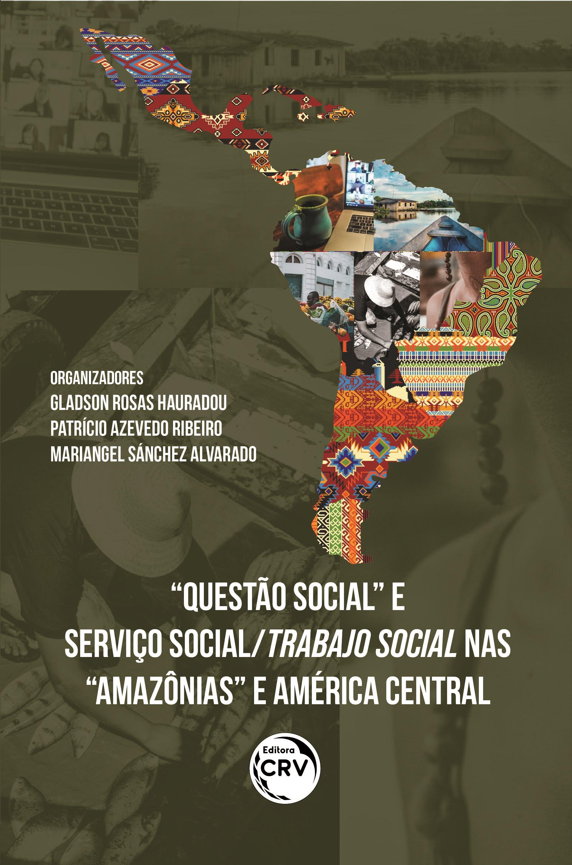 """Capa do livro: """"QUESTÃO SOCIAL"""" E SERVIÇO SOCIAL/TRABAJO SOCIAL NAS """"AMAZÔNIAS"""" E AMÉRICA CENTRAL <br> <br>contradições e estratégias de enfrentamento sob a lógica do capital"""