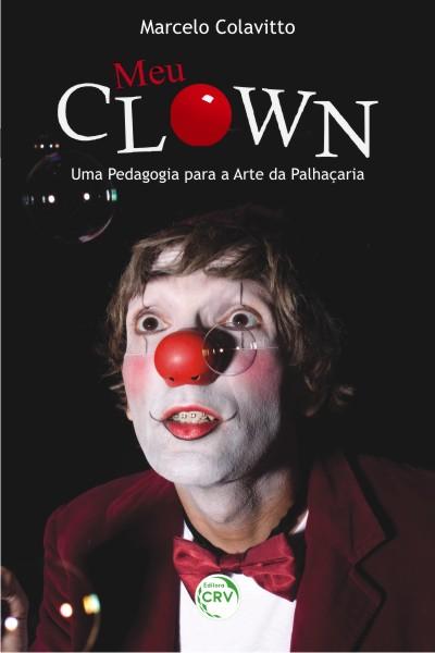 Capa do livro: MEU CLOWN:<br>uma pedagogia para a arte da palhaçaria