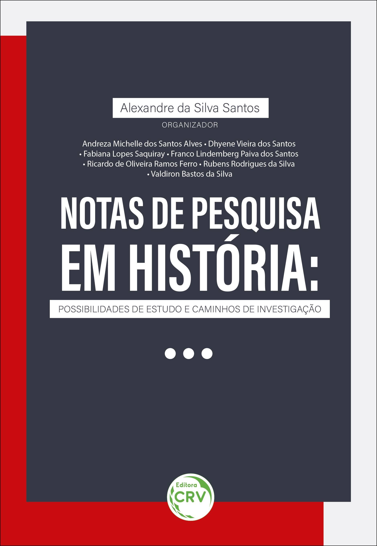 Capa do livro: NOTAS DE PESQUISA EM HISTÓRIA:<br> possibilidades de estudo e caminhos de investigação