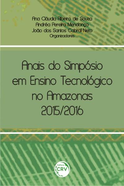 Capa do livro: ANAIS DO SIMPÓSIO EM ENSINO TECNOLÓGICO NO AMAZONAS 2015/2016