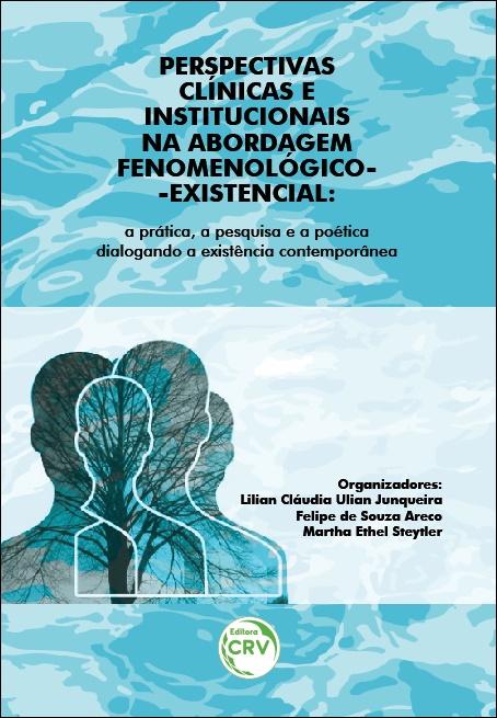 Capa do livro: PERSPECTIVAS CLÍNICAS E INSTITUCIONAIS NA ABORDAGEM FENOMENOLÓGICO-EXISTENCIAL:  <br>a prática, a pesquisa e a poética dialogando a existência contemporânea