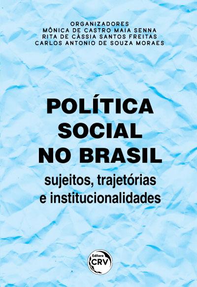 Capa do livro: POLÍTICA SOCIAL NO BRASIL: <br>sujeitos, trajetórias e institucionalidades