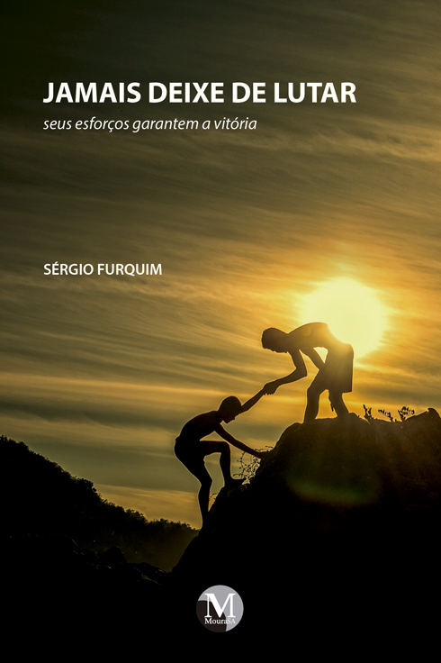 Capa do livro: JAMAIS DEIXE DE LUTAR: <br>seus esforços garantem a vitória