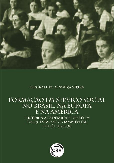 Capa do livro: FORMAÇÃO EM SERVIÇO SOCIAL NO BRASIL, NA EUROPA E NA AMÉRICA:<br> história acadêmica e desafios da questão socioambiental do século XXI