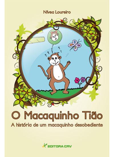 Capa do livro: O MACAQUINHO TIÃO<BR>A história de um macaquinho desobediente