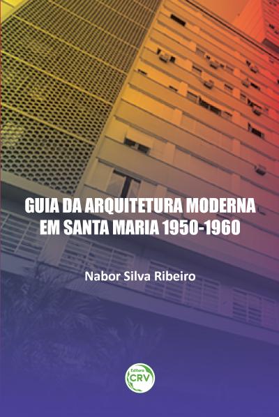 Capa do livro: GUIA DA ARQUITETURA MODERNA EM SANTA MARIA 1950-1960