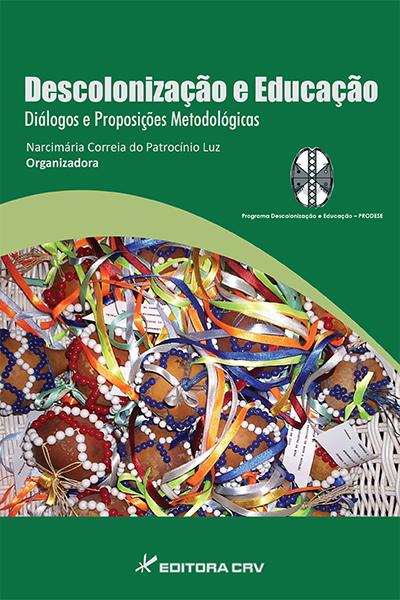 Capa do livro: DESCOLONIZAÇÃO E EDUCAÇÃO<BR>Diálogos e proposições metodológicas