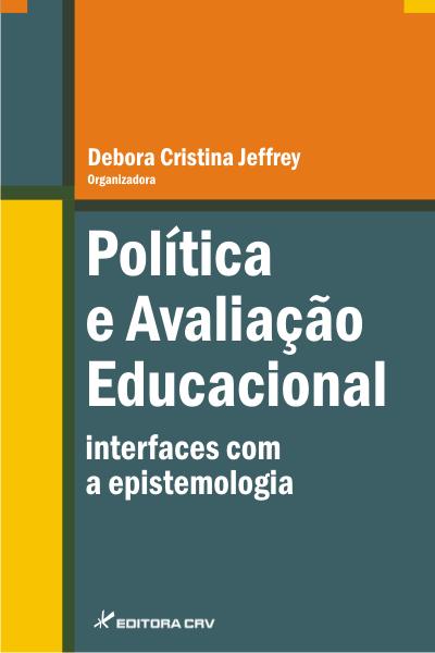 Capa do livro: POLÍTICA E AVALIAÇÃO EDUCACIONAL:<br> interfaces com a epistemologia