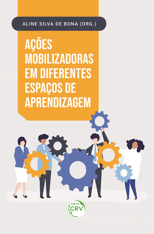 Capa do livro: AÇÕES MOBILIZADORAS EM DIFERENTES ESPAÇOS DE APRENDIZAGEM
