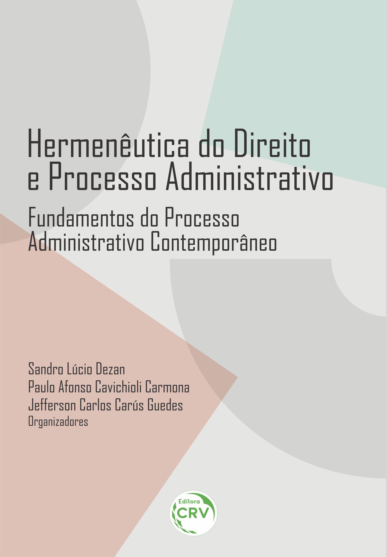 Capa do livro: HERMENÊUTICA DO DIREITO E PROCESSO ADMINISTRATIVO: <br>Fundamentos do Processo Administrativo Contemporâneo