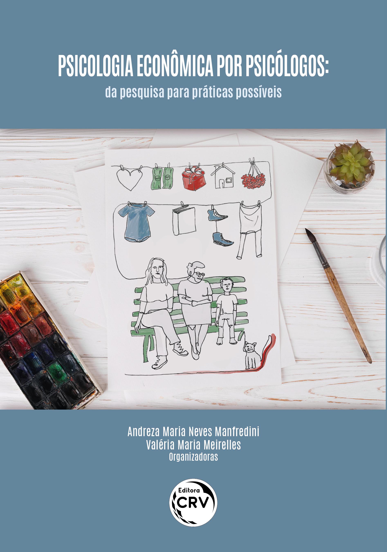 Capa do livro: PSICOLOGIA ECONÔMICA POR PSICÓLOGOS: <br>da pesquisa para práticas possíveis