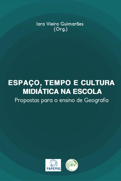 Capa do livro: ESPAÇO, TEMPO E CULTURA MIDIÁTICA NA ESCOLA:<br>propostas para o ensino de geografia