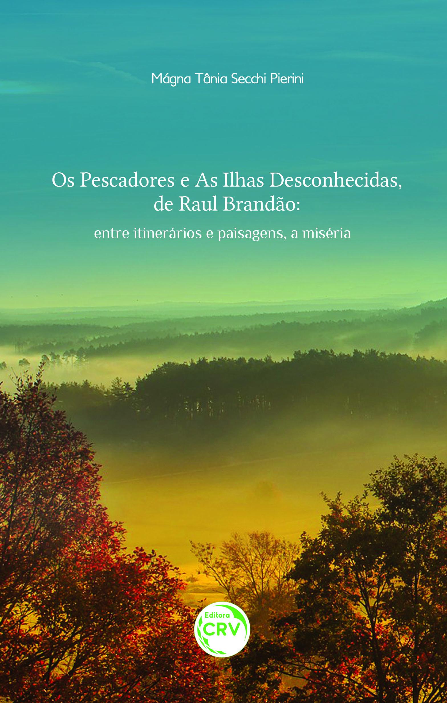 Capa do livro: OS PESCADORES E AS ILHAS DESCONHECIDAS, DE RAUL BRANDÃO:<br> entre itinerários e paisagens, a miséria