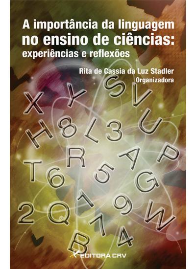 Capa do livro: A IMPORTÂNCIA DA LINGUAGEM NO ENSINO DE CIÊNCIAS:<br>experiências e reflexões