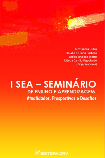 Capa do livro: I SEA – SEMINÁRIO DE ENSINO E APRENDIZAGEM:<BR> Atualidades, Prospectivas e Desafios