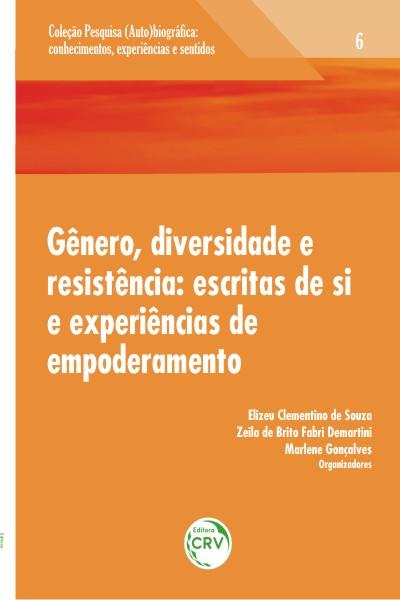 Capa do livro: GÊNERO, DIVERSIDADE E RESISTÊNCIA:<br>escritas de si e experiências de empoderamento<br> Volume 6<br>COLEÇÃO: PESQUISA (AUTO)BIOGRÁFICA:<br>Conhecimentos, experiências e sentidos