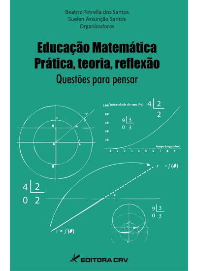 Capa do livro: EDUCAÇÃO MATEMÁTICA:<br>prática, teoria, reflexão questões para pensar