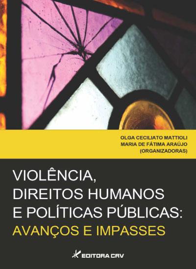 Capa do livro: VIOLÊNCIA, DIREITOS HUMANOS E POLÍTICAS PÚBLICAS:<BR> avanços e impasses