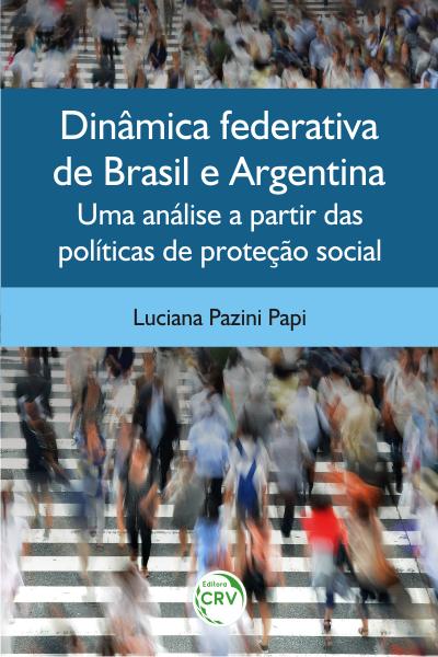 Capa do livro: DINÂMICA FEDERATIVA DE BRASIL E ARGENTINA:<br> uma análise a partir das políticas de proteção social
