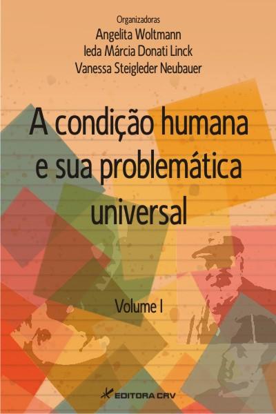 Capa do livro: A CONDIÇÃO HUMANA E SUA PROBLEMÁTICA UNIVERSAL<br> VOLUME  I