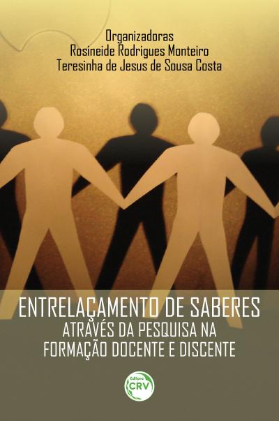 Capa do livro: ENTRELAÇAMENTO DE SABERES ATRAVÉS DA PESQUISA NA FORMAÇÃO DOCENTE E DISCENTE