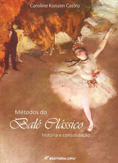 Capa do livro: MÉTODOS DO BALÉ CLÁSSICO:<br>história e consolidação