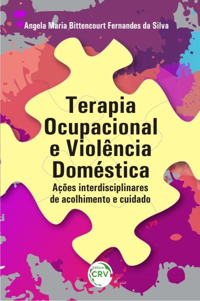 Capa do livro: TERAPIA OCUPACIONAL E VIOLÊNCIA DOMÉSTICA: <br>ações interdisciplinares de acolhimento e cuidado