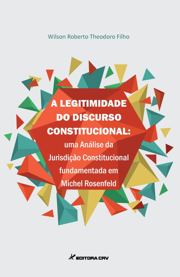 Capa do livro: A LEGITIMIDADE DO DISCURSO CONSTITUCIONAL: <br> uma análise da jurisdição constitucional em Michel Rosenfeld