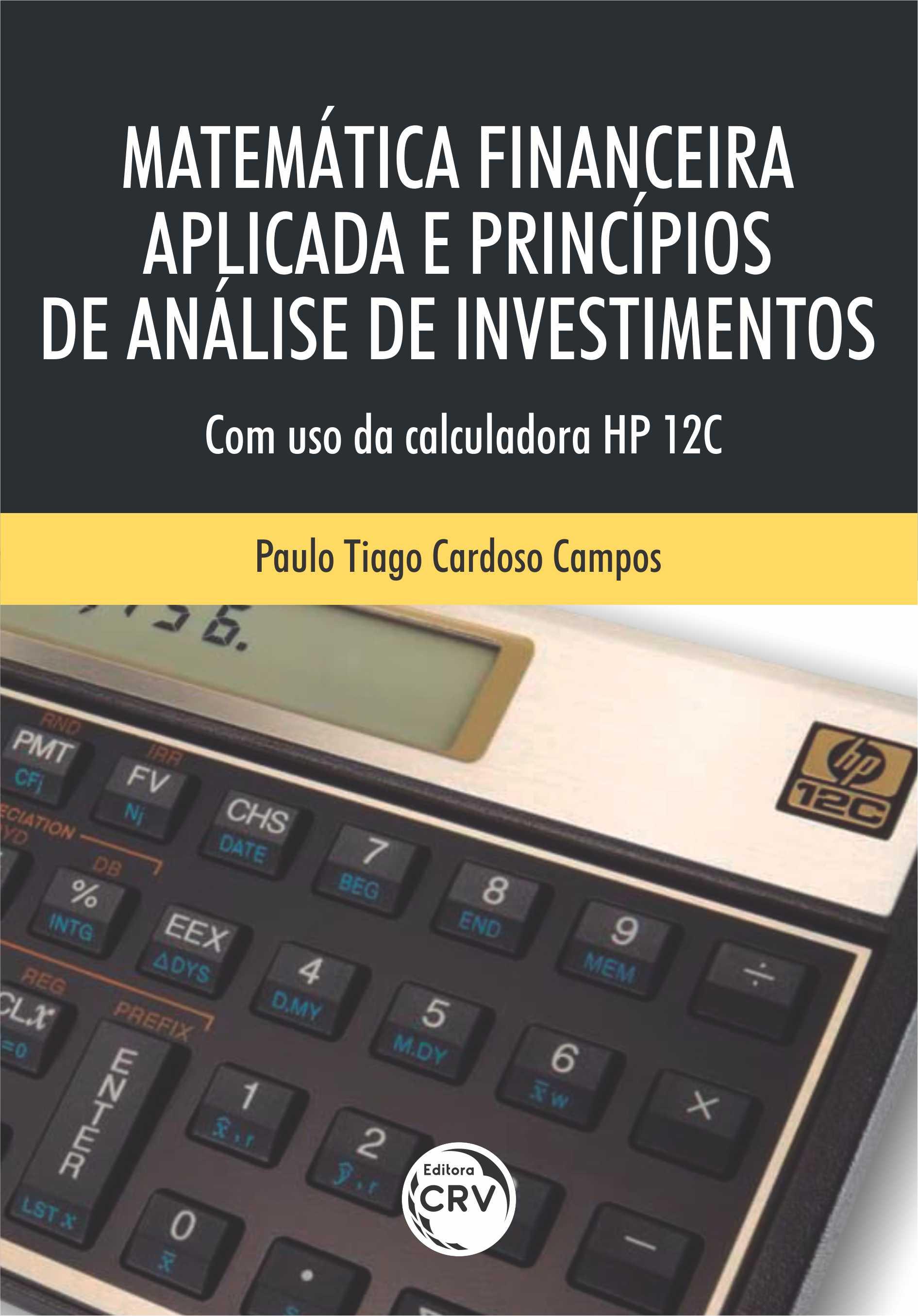 Capa do livro: MATEMÁTICA FINANCEIRA APLICADA E PRINCÍPIOS DE ANÁLISE DE INVESTIMENTOS:<br> Com o uso da calculadora HP 12C