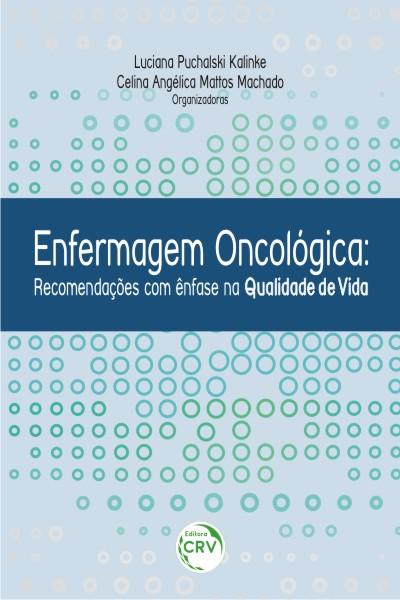 Capa do livro: ENFERMAGEM ONCOLÓGICA:<br> recomendações com ênfase na qualidade de vida