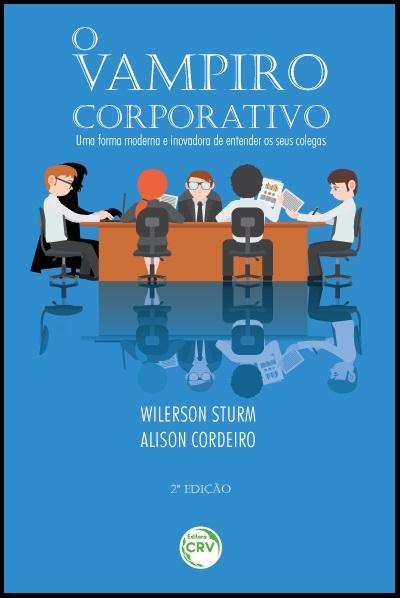 Capa do livro: O VAMPIRO CORPORATIVO: <br>uma forma moderna e inovadora de entender os seus colegas<br> 2ª Edição