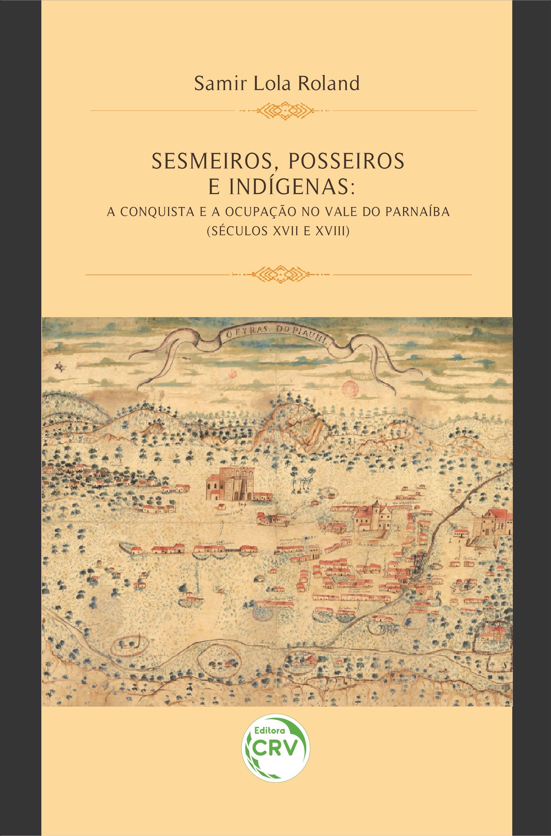Capa do livro: SESMEIROS, POSSEIROS E INDÍGENAS:<br> a conquista e a ocupação no Vale do Parnaíba (séculos XVII e XVIII)