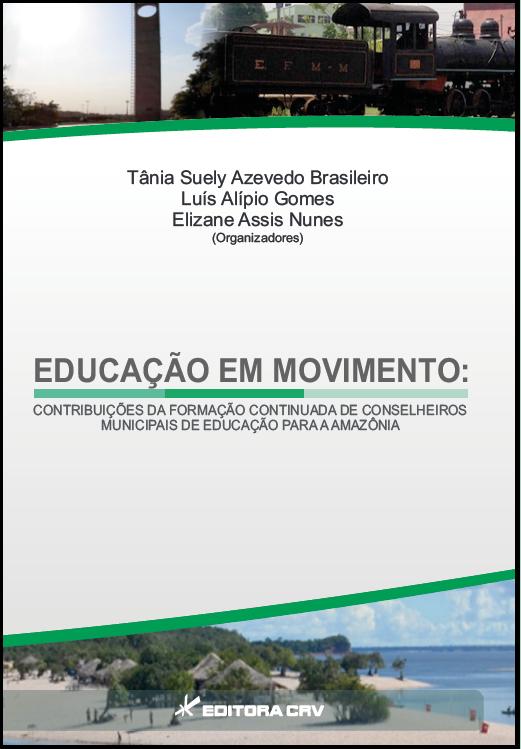 Capa do livro: EDUCAÇÃO EM MOVIMENTO:<br>contribuições da formação continuada de conselheiros municipais de educação para a amazônica