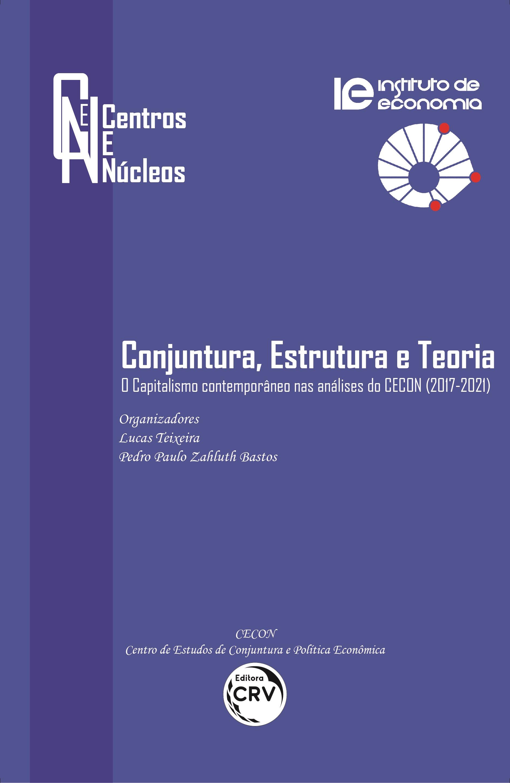 Capa do livro: CONJUNTURA, ESTRUTURA E TEORIA - O CAPITALISMO CONTEMPORÂNEO NAS ANÁLISES DO CECON (2017-2021) <br>Coleção Centros e Núcleos