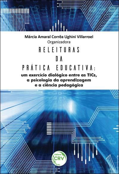 Capa do livro: RELEITURAS DA PRÁTICA EDUCATIVA: <br>um exercício dialógico entre as TICs, a psicologia da aprendizagem e a ciência pedagógica