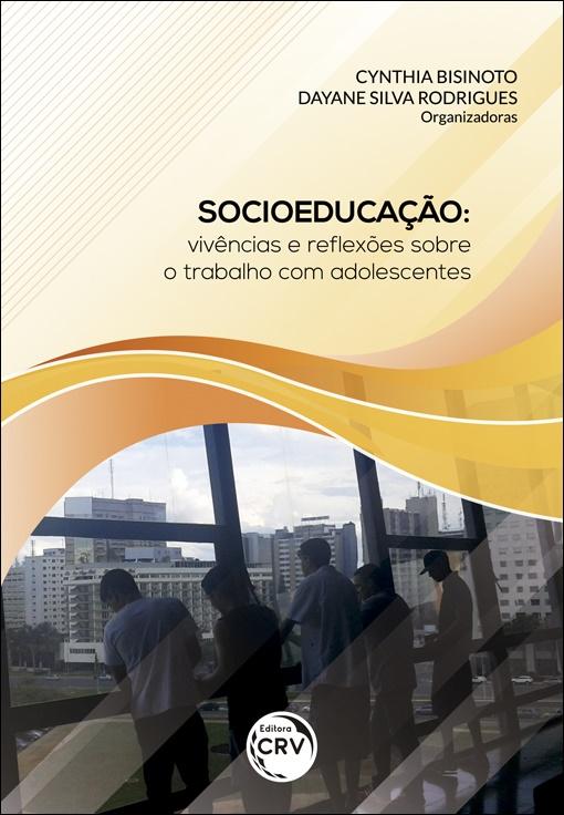 Capa do livro: SOCIOEDUCAÇÃO:<br> vivências e reflexões sobre o trabalho com adolescentes