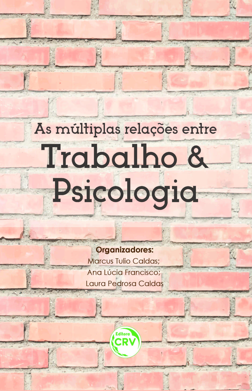 Capa do livro: AS MÚLTIPLAS RELAÇÕES ENTRE TRABALHO E PSICOLOGIA