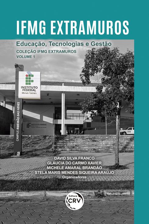 Capa do livro: IFMG EXTRAMUROS:<br> Educação, Tecnologias e Gestão <br><br>Coleção IFMG Extramuros - Volume 1