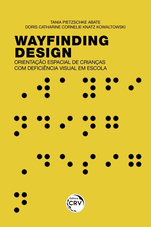 Capa do livro: WAYFINDING DESIGN <br>ORIENTAÇÃO ESPACIAL DE CRIANÇAS COM DEFICIÊNCIA VISUAL EM ESCOLA