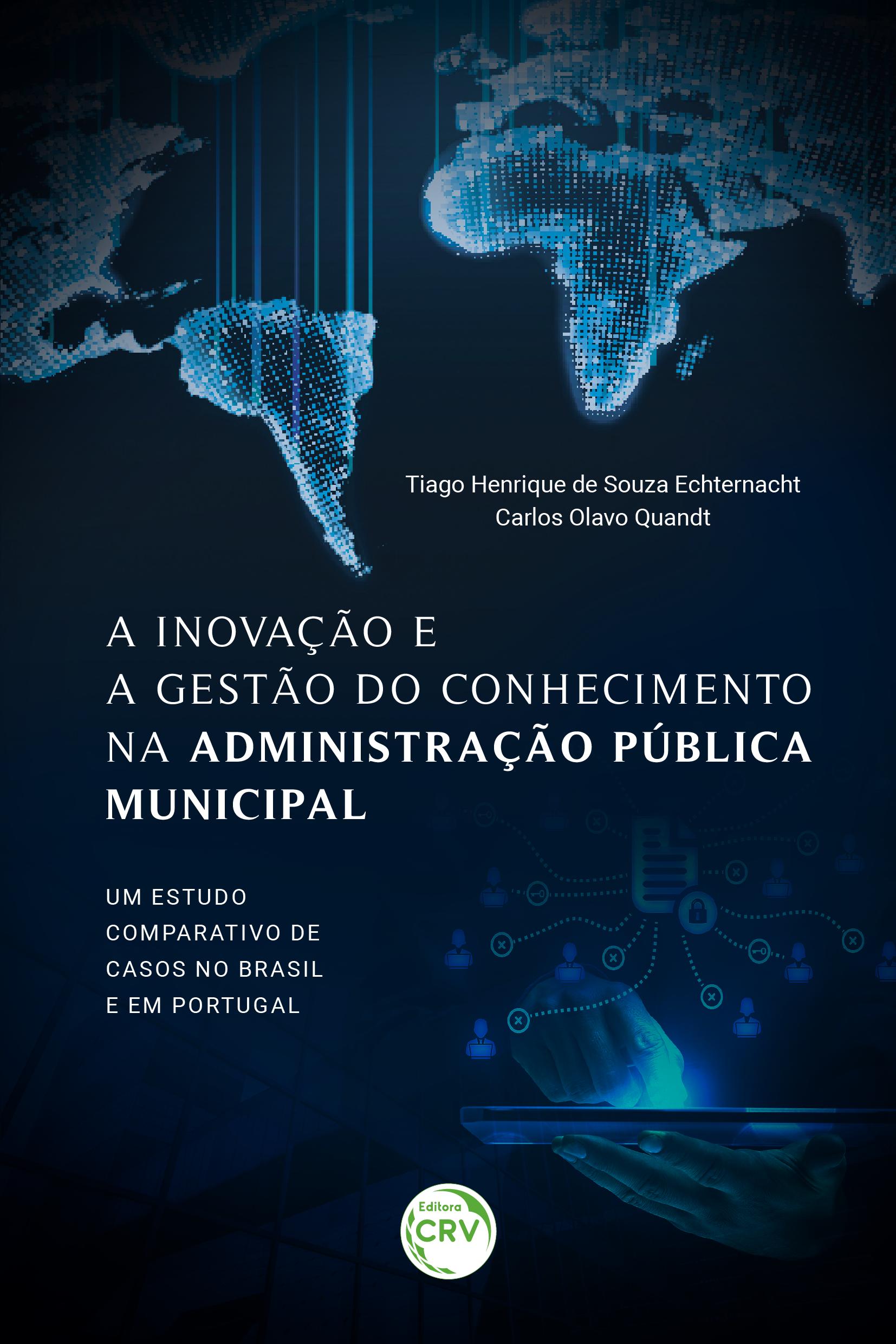 Capa do livro: A INOVAÇÃO E A GESTÃO DO CONHECIMENTO NA ADMINISTRAÇÃO PÚBLICA MUNICIPAL: <BR>um estudo comparativo de casos no Brasil e em Portugal