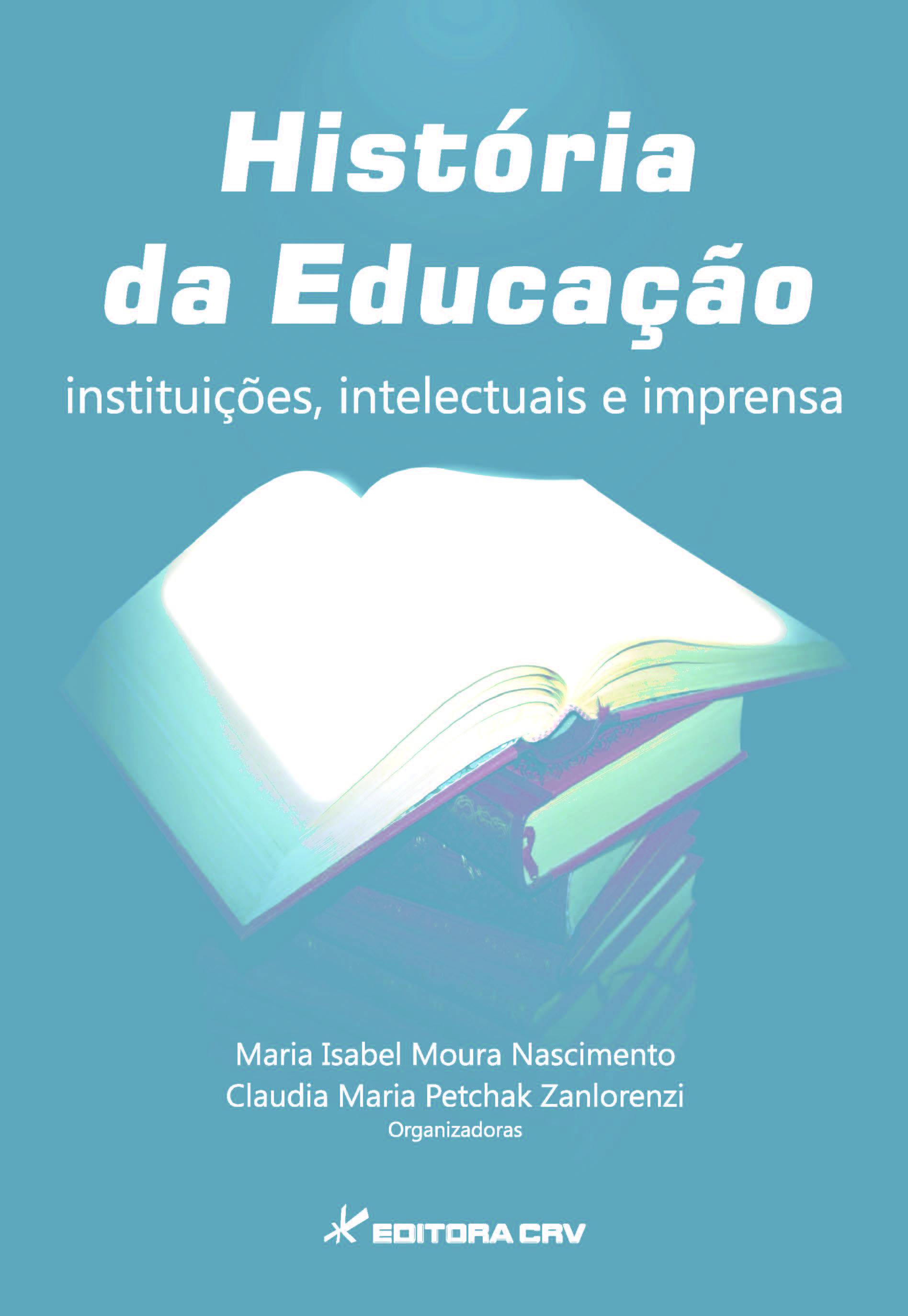 Capa do livro: HISTÓRIA DA EDUCAÇÃO:<br>instituições, intelectuais e imprensa