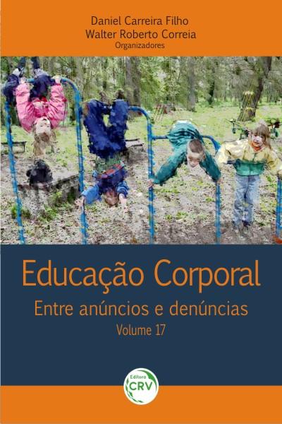 Capa do livro: EDUCAÇÃO CORPORAL:<br>entre anúncios e denúncias<br>Volume 17