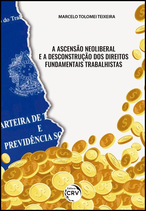 Capa do livro: A ASCENSÃO NEOLIBERAL E A DESCONSTRUÇÃO DOS DIREITOS FUNDAMENTAIS TRABALHISTAS